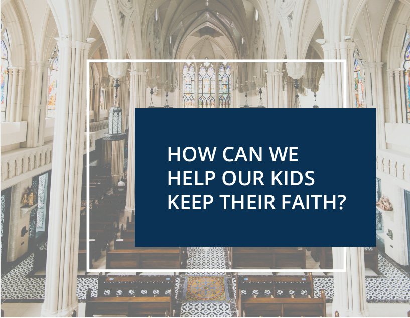 How Can We Help Our Kids Keep Their Faith